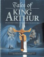 Tales of King Arthur : Ten Legendary Stories of the Knights of the Round Table - Daniel Randall