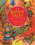 The Bunny Tales Collection : Twelve Lively Stories of Rascally Rabbits - Cathie Shuttleworth