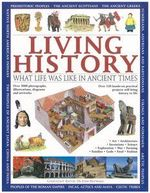 Living History : What Life Was Like in Ancient Times
