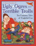 A Storybook of Ugly Ogres and Terrible Trolls : Ten Fantastic Tales of Frightful Fun - Nicola Baxter