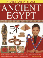 Hands-on History! Ancient Egypt : Find Out About the Land of the Pharaohs, with 15 Step-by-step Projects and Over 400 Exciting Pictures - Philip Steele