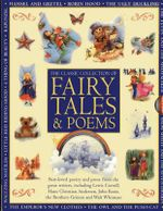Classic Collection of Fairy Tales & Poems : Best-loved Poetry and Prose from the Great Writers, Including Hans Christian Andersen, John Keats, Lewis Carroll, the Brothers Grimm and Walt Whitman - Nicola Baxter