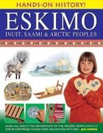 Hands-on History! Eskimo Inuit, Saami & Arctic Peoples : Learn All About the Inhabitants of the Frozen North, with 15 Step-by-step Projects and Over 350 Exciting Pictures - Jen Green