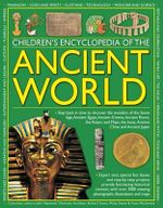 Children's Encyclopedia of the Ancient World : Step Back in Time to Discover the Wonders of the Stone Age, Ancient Egypt, Ancient Greece, Ancient Rome, the Aztecs and Maya, the Incas, Ancient China and Ancient Japan