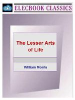 The Lesser Arts of Life - William Morris