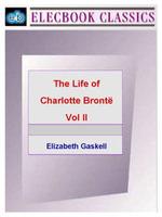 Life of Charlotte Bronte Vol II - Elizabeth Cleghorn Gaskell
