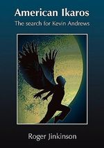 American Ikaros : The Search for Kevin Andrews - Roger Jinkinson