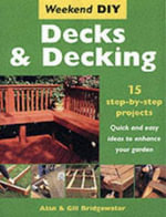 Decks and Decking : 15 Step-by-step Projects - Quick and Easy Ideas to Enhance Your Garden - Alan Bridgewater
