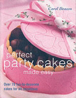 Perfect Party Cakes Made Easy - Carol Deacon