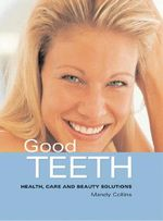 Good Teeth : Health, Care and Beauty Solutions : Health, Care and Beauty Solutions - Mandy Collins