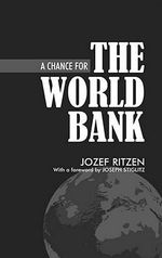 A Chance for the World Bank : Anthem Studies in Development and Globalization - Jozef Ritzen
