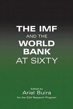 The IMF and the World Bank at Sixty : G7, IMF, BIS, Debtors and Creditors
