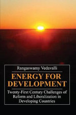 Energy for Development : Twenty-First Century Challenges of Reform and Liberalization in Developing Countries - Rangaswamy Vedavalli