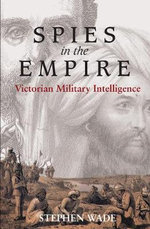 Spies in the Empire : Victorian Military Intelligence - Stephen Wade
