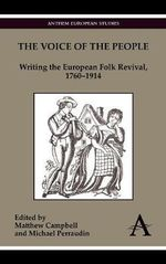 The Voice of the People : Writing the European Folk Revival, 1760-1914