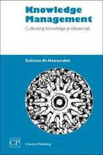 Knowledge Management : Cultivating Knowledge Professionals :  Cultivating Knowledge Professionals - Suliman Al-Hawamdeh