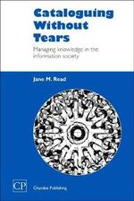 Cataloguing Without Tears :  Managing Knowledge in the Information Society - Jane Read