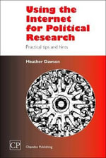 Using the Internet for Political Research :  Practical Tips and Hints - Heather Dawson