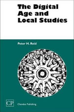 The Digital Age and Local Studies : Chandos Information Professional Series - Peter H. Reid