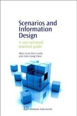 Scenarios and Information Design : A User-Oriented Practical Guide - Mary Lynn Rice-Lively
