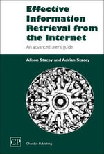 Effective Information Retrieval from the Internet : An Advanced User's Guide :  An Advanced User's Guide - Alison Stacey