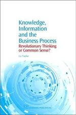 Knowledge, Information and the Business Process : Revolutionary Thinking or Common Sense? - Liz Taylor