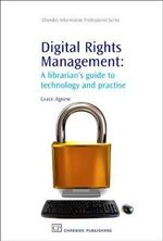 Digital Rights Management : A Librarian's Guide to Technology and Practice : A Librarian's Guide to Technology and Practice - Grace Agnew