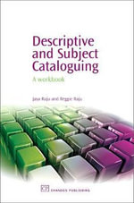 Descriptive and Subject Cataloguing : A Workbook :  A Workbook - Dr. Jaya Raju