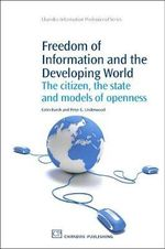 Freedom of Information in the Developing World : Demand, compliance and democratic Behaviours - Colin Darch