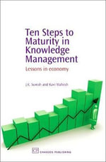 Ten Steps to Maturity in Knowledge Management : Lessons in Economy : Lessons in Economy - J. K. Suresh
