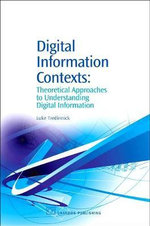 Digital Information Contexts : Theoretical Approaches to Understanding Digital Information :  Theoretical Approaches to Understanding Digital Information - Luke Tredinnick