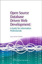 Open Source Database Driven Web Development : A Guide for Information Professionals :  A Guide for Information Professionals - Isaac Hunter Dunlap