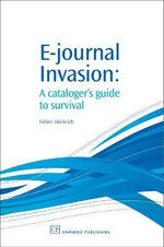 E-Journal Invasion : A Cataloguer's Guide to Survival :  A Cataloguer's Guide to Survival - Helen Heinrich