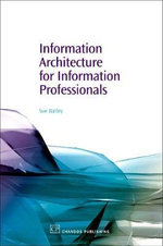 Information Architecture for Information Professionals : Chandos Information Professional Series - Susan Batley
