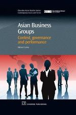 Asian Business Groups : Context, Governance and Performance - Michael Professor Carney