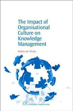 The Impact of Organisational Culture on Knowledge Management : Chandos Series for Information Professionals - Marina Du Dr. Plessis