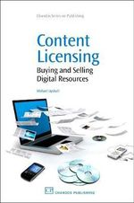 Content Licensing : Buying and Selling Digital Resources :  Buying and Selling Digital Resources - Michael Upshall