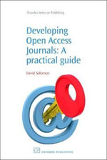Developing Open Access Journals : A Practical Guide :  A Practical Guide - David J. Solomon