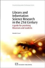 Library and Information Science Research in the 21st Century : A Guide for Practicing Librarians and Students :  A Guide for Practicing Librarians and Students - Ibironke O. Lawal