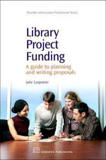 Library Project Funding : A Guide to Planning and Writing Proposals :  A Guide to Planning and Writing Proposals - Julie Carpenter