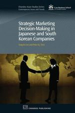 Strategic Marketing Decision-Making within Japanese and South Korean Companies : Chandos Asian Studies Series - Dr. Yang-Im Lee