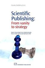 Scientific Publishing : From Vanity to Strategy :  From Vanity to Strategy - Hans E. Roosendaal