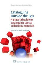 Cataloguing Outside the Box : A Practical Guide to Cataloguing Special Collections Materials :  A Practical Guide to Cataloguing Special Collections Materials - Patricia K. Falk