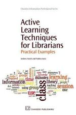 Active Learning Techniques for Librarians : Practical Examples - Andrew Walsh