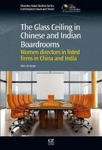 The Glass Ceiling in Chinese and Indian Boardrooms : Women Directors in Listed Firms in China and India - Alice de Jonge