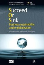 Succeed or Sink : Business Sustainability Under Globalisation - Chris Rowley