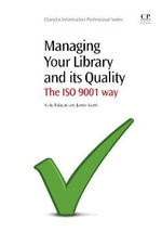 Managing Your Library and Its Quality : The ISO 9001 Way - Nuria Balague