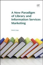 A New Paradigm of Library and Information Services Marketing : Chandos Information Professional Series - Dinesh K. Gupta