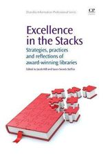 Excellence in the Stacks : Strategies, Practices and Reflections of Award-winning Libraries - Jacob Hill