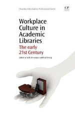 Workplace Culture in Academic Libraries : The Early 21st Century